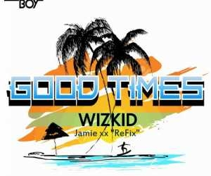 Wizkid - Good Times (Jamie xx Refix)